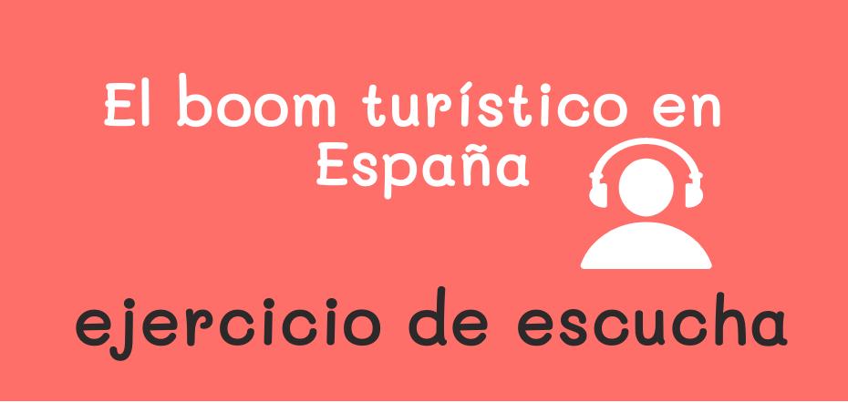 Ejercicio de escucha – Boom turístico en España