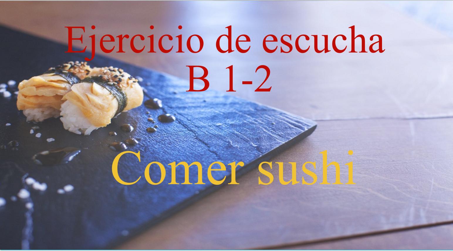 Ejercicio de escucha B2: Cómo comer sushi