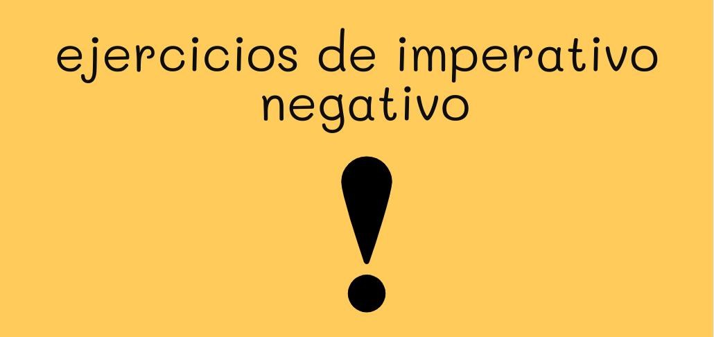 ejercicios de imperativo negativo