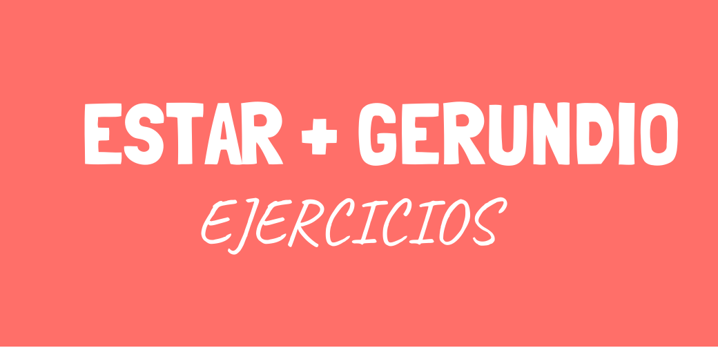 Ejercicios de gramática española: estar + gerundio