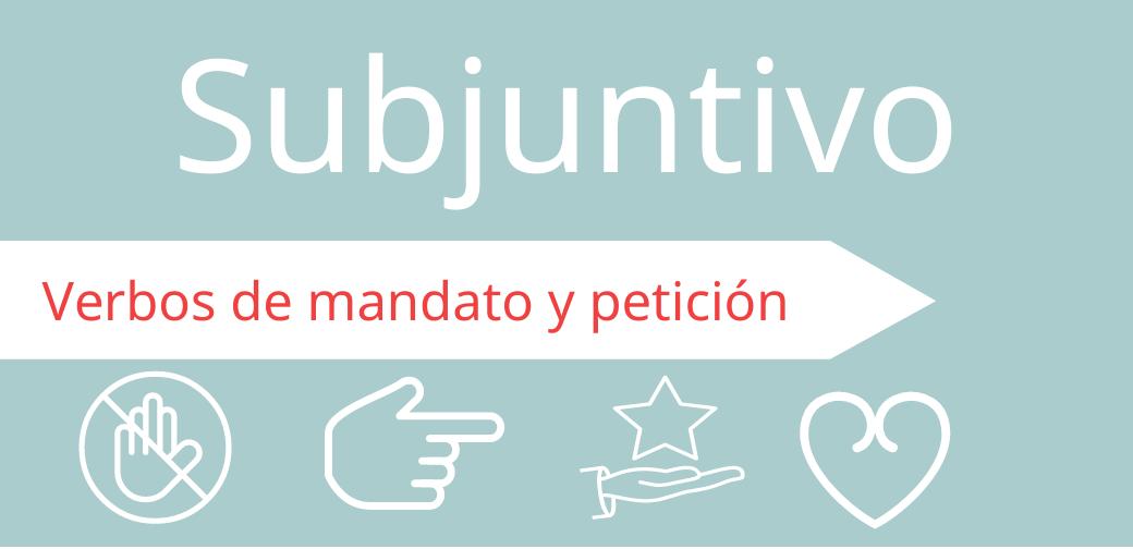 Subjuntivo:  verbos de mandato y prohibición