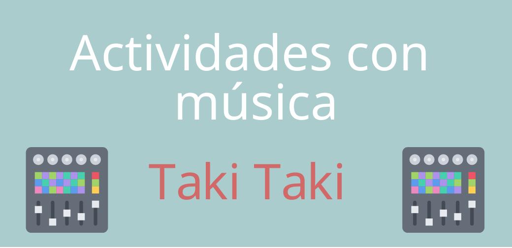 Actividades con música: Taki Taki