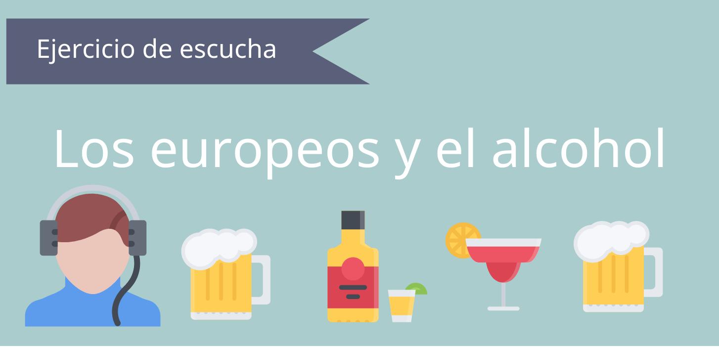 Ejercicios de escucha – Los europeos y el alcohol