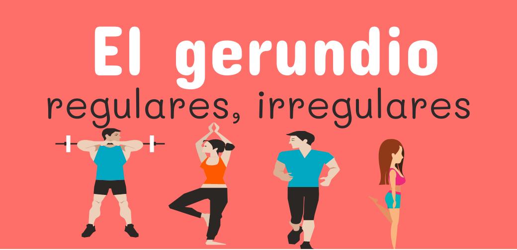 GERUNDIO: formas irregulares y regulares + ejercicios
