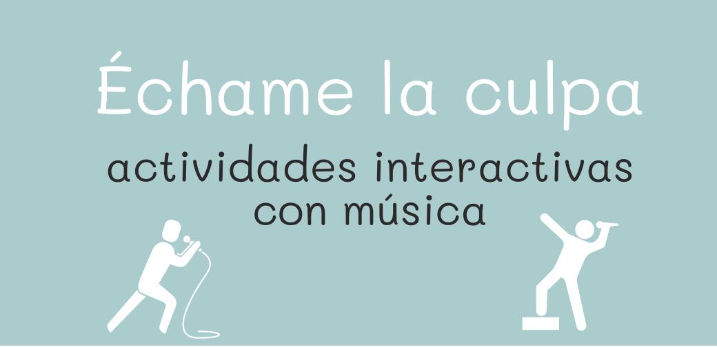 Échame la culpa – Actividades con música