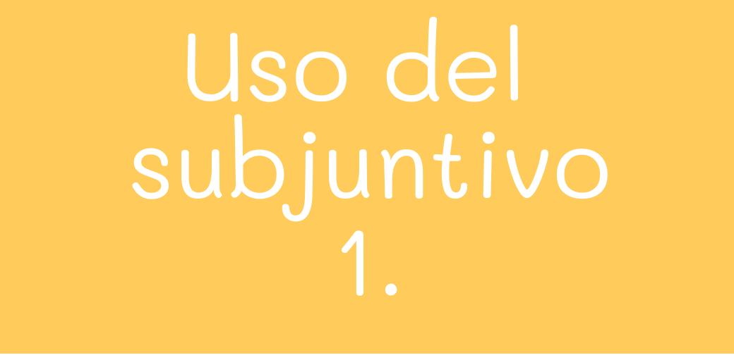 Uso del Subjuntivo 1.