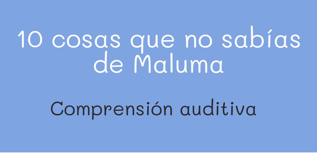 Comprensión auditiva – 10 Cosas que no sabias de Maluma