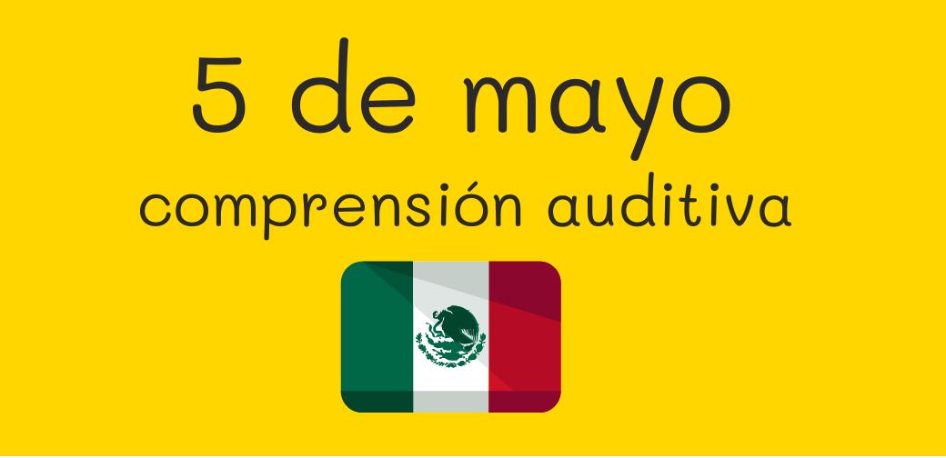 Comprensión auditiva –  5 de mayo