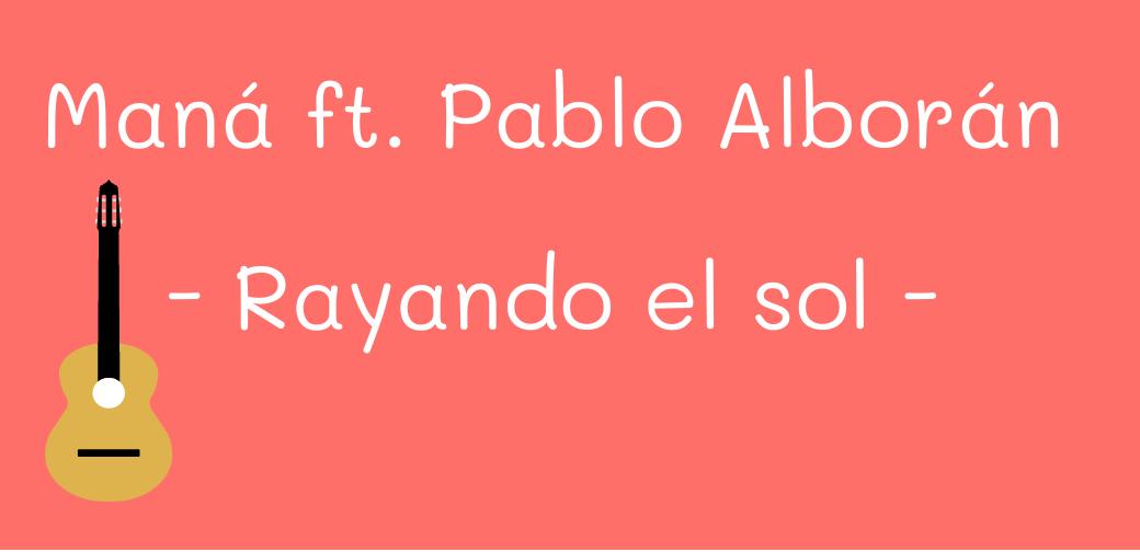 Maná part. Pablo Alborán – Rayando el sol