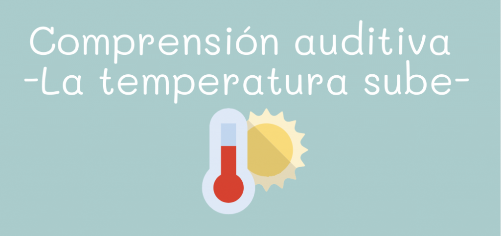 La temperatura sube - comprensión auditiva
