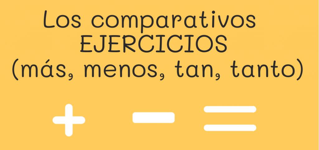 Los comparativos en español más, menos, tan, tanto, tantos, tantas, ejercicios