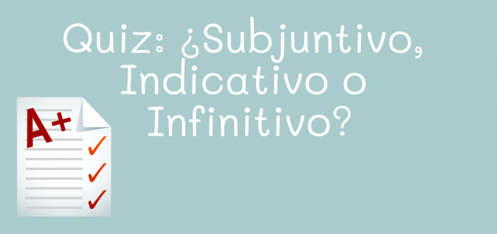 Quiz: ¿Subjuntivo o Indicativo?