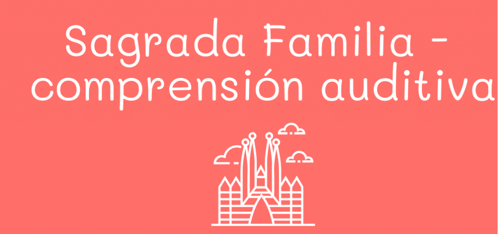 Sagrada Familia - comprensión auditiva