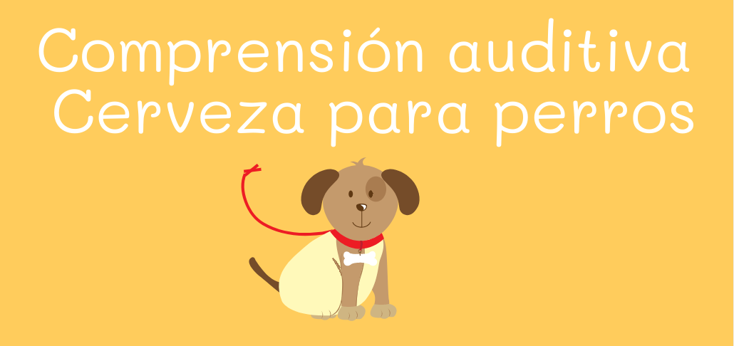 cerveza para perros, comprensión auditiva