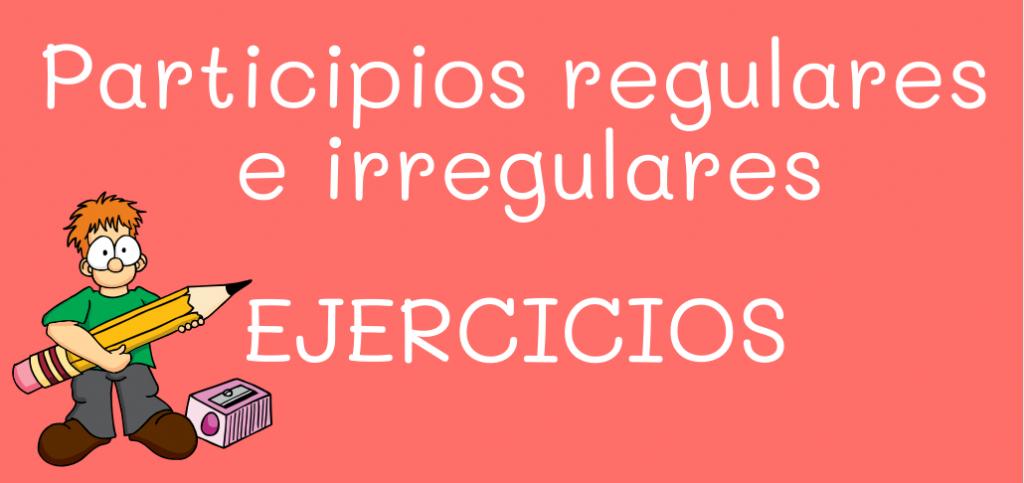Participios regulares e irregulares ejercicios para aprender español