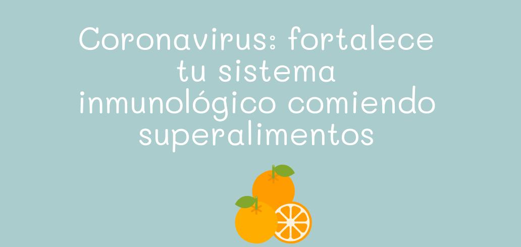 Coronavirus: fortalece tu sistema inmunológicocomiendo superalimentos