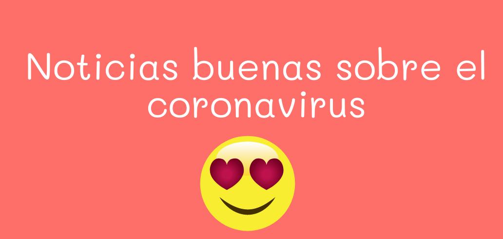 noticias buenas sobre el coronavirus